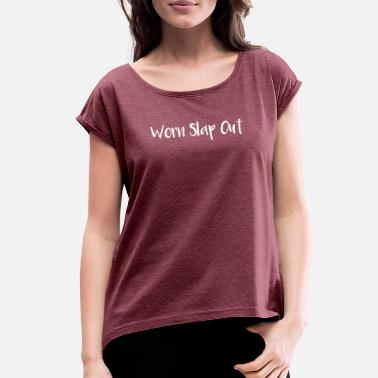 Worn Out Southern Worn Slap Out Southern Sayings - Women's Roll Cuff T-Shirt