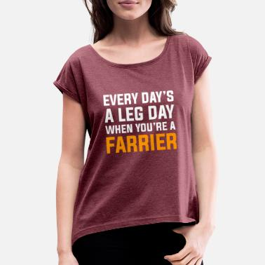 Horseshoe Sarcastic Horseshoer Farrier Design Quote Leg Day - Women's Rolled Sleeve T-Shirt