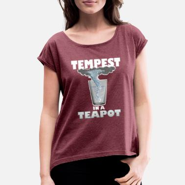 Tempest You know that's all a tempest in a teapot - Women's Rolled Sleeve T-Shirt