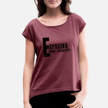 Exposed exposing - Women's Roll Cuff T-Shirt