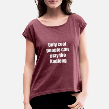 Hilarious Kadlong Player Gift Only Cool People - Women's Rolled Sleeve T-Shirt