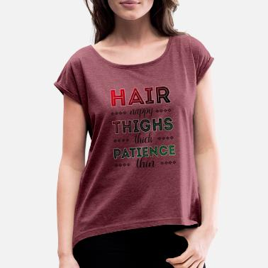 Nappy Hair Hair nappy thighs thick patience thin T-shirt - Women's Rolled Sleeve T-Shirt
