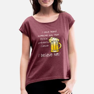 Cancer Prevention Beer prevents cancer - Women's Rolled Sleeve T-Shirt
