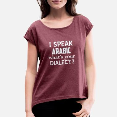 Dialect Arabic dialect - Women's Rolled Sleeve T-Shirt