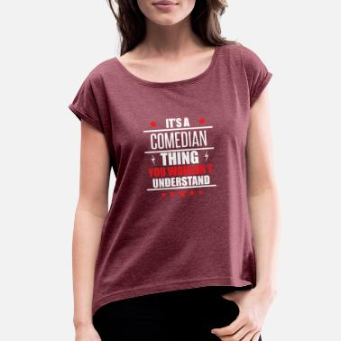 Comedian Quotes It's A Comedian Thing - Women's Roll Cuff T-Shirt