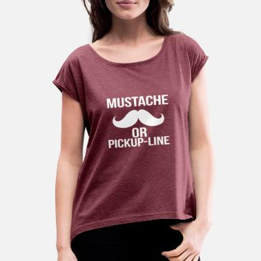 Pickup Line mustache or pickup line - Women's Rolled Sleeve T-Shirt