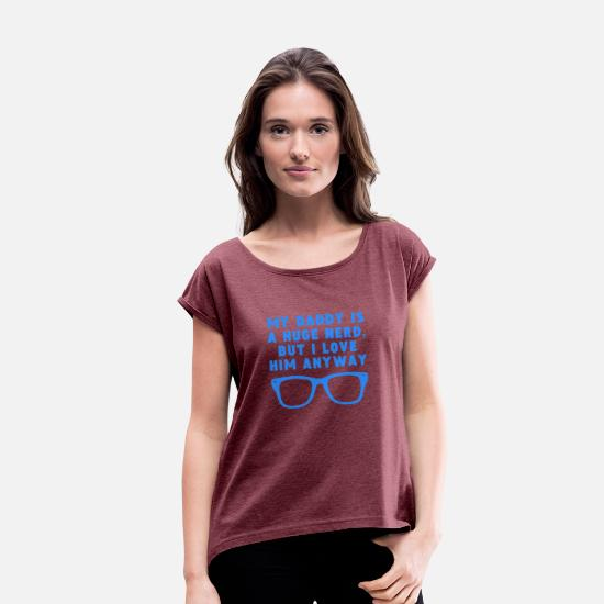 Glasses T-Shirts - Daddy Is A Huge Nerd But I Love Him Anyway - Women's Rolled Sleeve T-Shirt heather burgundy