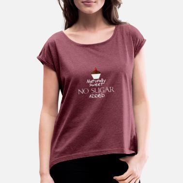 Cupcakes Naturally sweet - Women's Roll Cuff T-Shirt