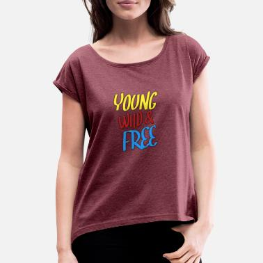 Free Young And Wild Young Wild and free - Women's Roll Cuff T-Shirt