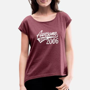 2006 Awesome Since 2006 - Women's Rolled Sleeve T-Shirt