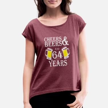 64 Cheers And Beers To 64 Years - Women's Roll Cuff T-Shirt