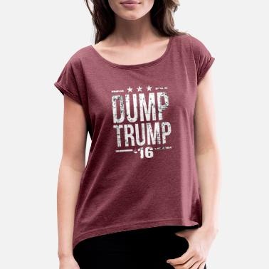 Dump The Trump Dump Trump - Women's Roll Cuff T-Shirt