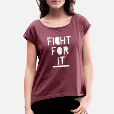 Fights Vegan Fight For It - Women's Roll Cuff T-Shirt