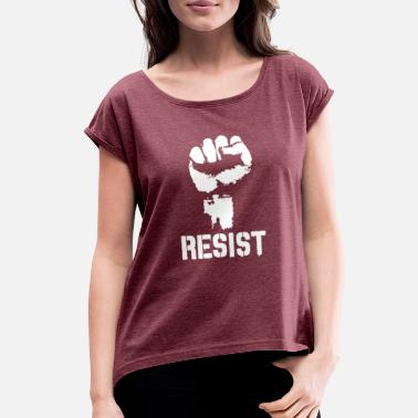 Politics Resist Political - Women's Roll Cuff T-Shirt