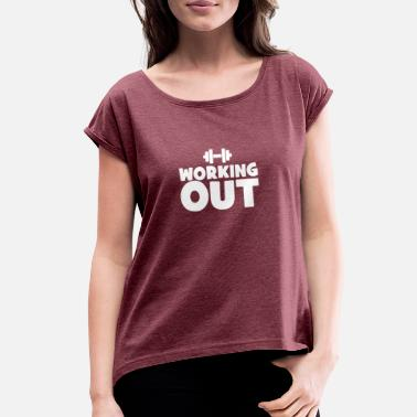 Work Out Working Out - Women's Rolled Sleeve T-Shirt