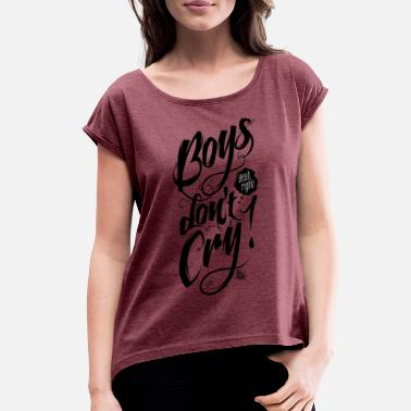 Girls Dont Cry boys dont cry black - Women's Roll Cuff T-Shirt