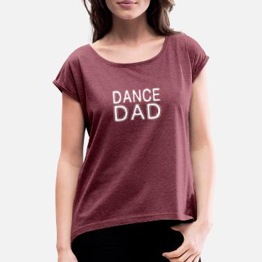 Dad Dancing Dance Dad - Women's Roll Cuff T-Shirt