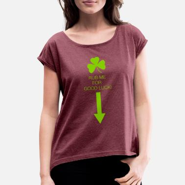 69aee50d Dirty Irish Rub Me for Good Luck - Women's Rolled Sleeve T. Women's  Rolled Sleeve T-Shirt