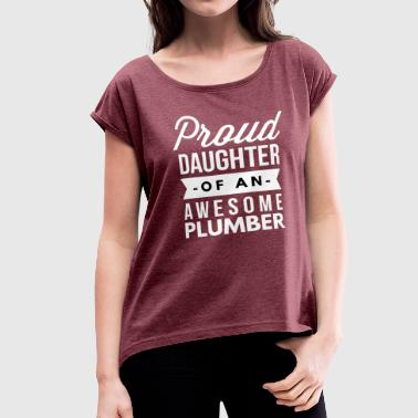 Proud daughter of an awesome Plumber - Women's Roll Cuff T-Shirt