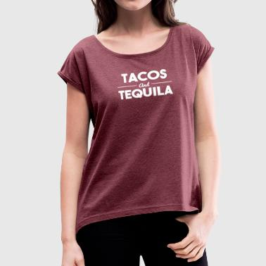 Tacos and tequila - Women's Roll Cuff T-Shirt
