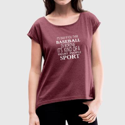 Baseball Smart Sport- cool shirt,geek hoodie,tank - Women's Roll Cuff T-Shirt