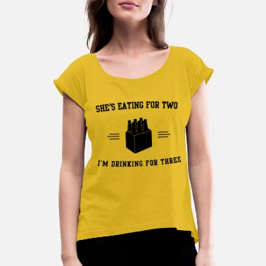 She's Eating For Two I'm Drinking For Three - Women's Rolled Sleeve T-Shirt
