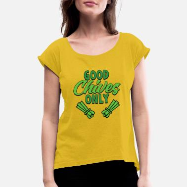 The Chive Good Chives Only Gardening Gift with Good Vibes - Women's Rolled Sleeve T-Shirt
