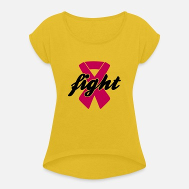 Fight Cancer Fight - Breast Cancer, Pink Ribbon - Women's Rolled Sleeve T-Shirt