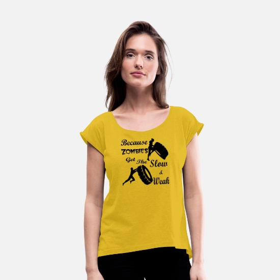 Power T-Shirts - Training Because Zombies Get The Slow & Weak 04 © - Women's Rolled Sleeve T-Shirt mustard yellow