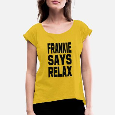 Relax Frankie Says Relax - Women's Rolled Sleeve T-Shirt