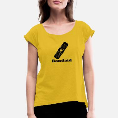 Bandaid Bandaid - Women's Rolled Sleeve T-Shirt