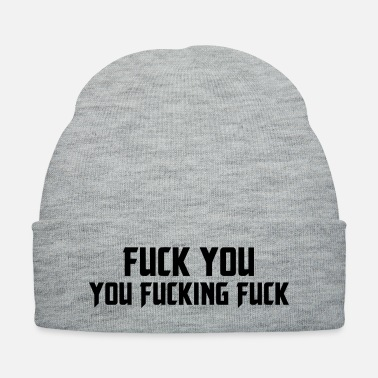 Fuck Shameless Fuck You, You Fucking Fuck - Knit Cap