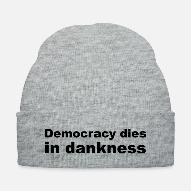 Brilliant Democracy dies in dankness - Knit Cap