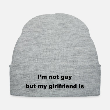 Girlfriend I'm not gay but my girlfriend is - Knit Cap