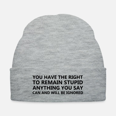 Ignore You have the right funny - Knit Cap