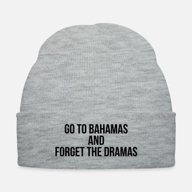 Drama Go to bahamas and forget the dramas - Knit Cap