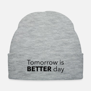 Bad Tomorrow is BETTER day - Knit Cap