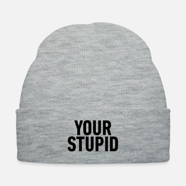 Comics Your stupid - Knit Cap