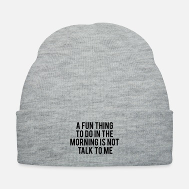 Morning A Fun Thing To Do In The Morning Is - Knit Cap