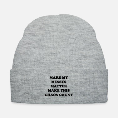 Chaos Make my messes matter make this chaos count - Knit Cap
