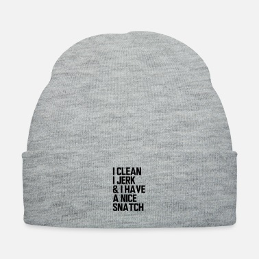 Snatch Jerk I Clean, I Jerk, and I have a Nice Snatch - Knit Cap