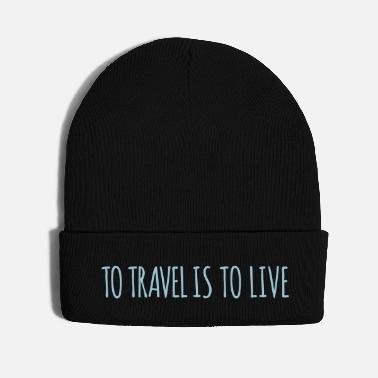 Travel To travel is to live - Knit Cap