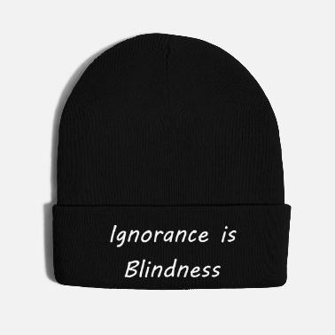 Ignore Ignorance is blindness - Knit Cap