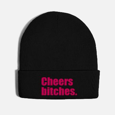 Cheers cheers bitches - Knit Cap