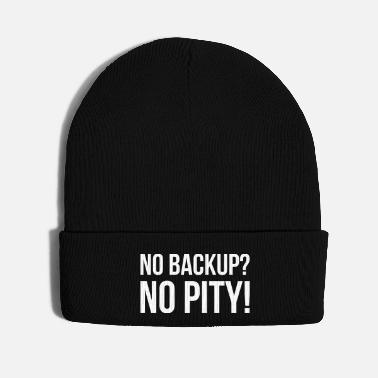 Sayings NO BACKUP? NO PITY! funny quote slogan face mask - Knit Cap
