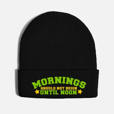 Morning mornings should not begin until noon - Knit Cap