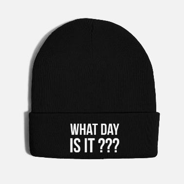 What WHAT DAY IS IT ??? funny quote slogan gift idea - Knit Cap