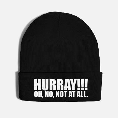 Whimsical HURRAY!!! OH, NO, NOT AT ALL Funny Slogan Gift - Knit Cap