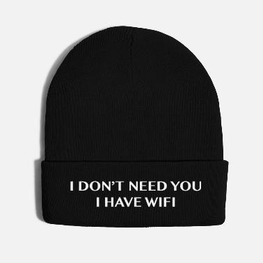 Need I don't need you I have wifi - Knit Cap