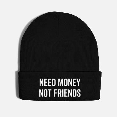 Need Need Money, Not Friends Funny Quote - Knit Cap